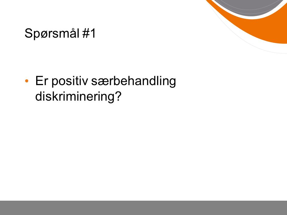 Spørsmål #1 Er positiv særbehandling diskriminering?