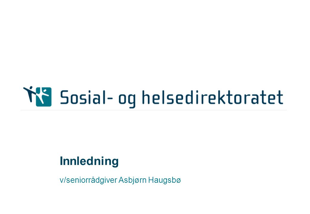 Innledning v/seniorrådgiver Asbjørn Haugsbø