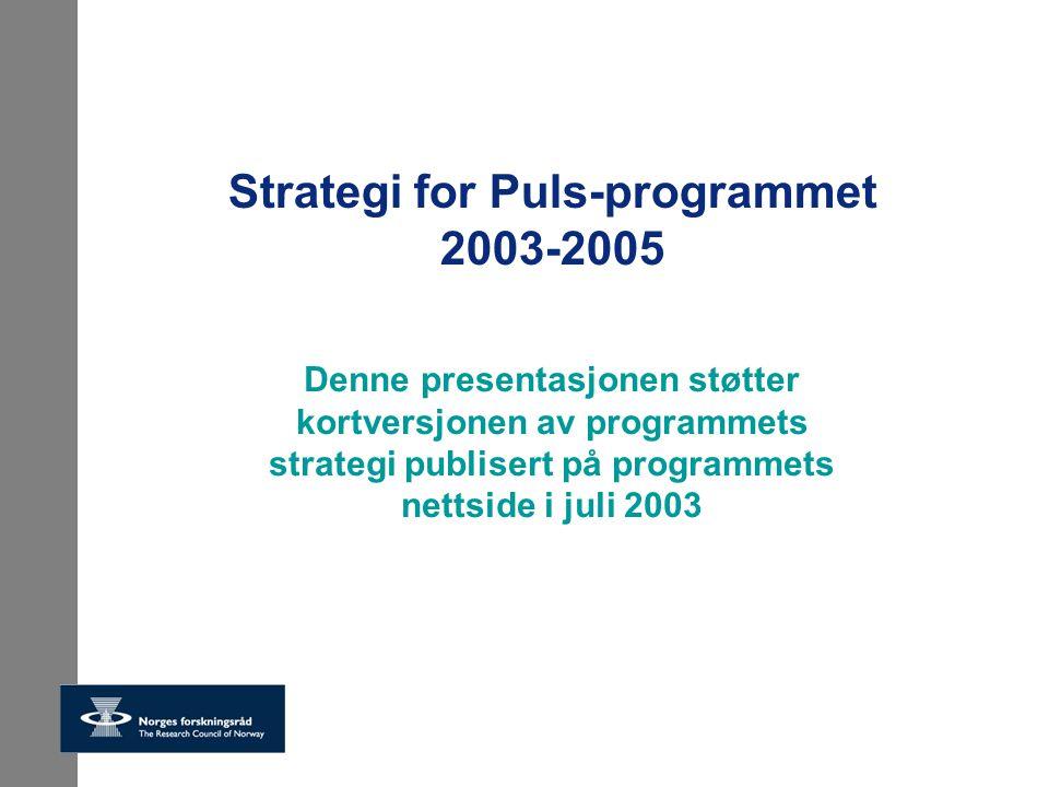 Strategi for Puls-programmet 2003-2005 Denne presentasjonen støtter kortversjonen av programmets strategi publisert på programmets nettside i juli 200