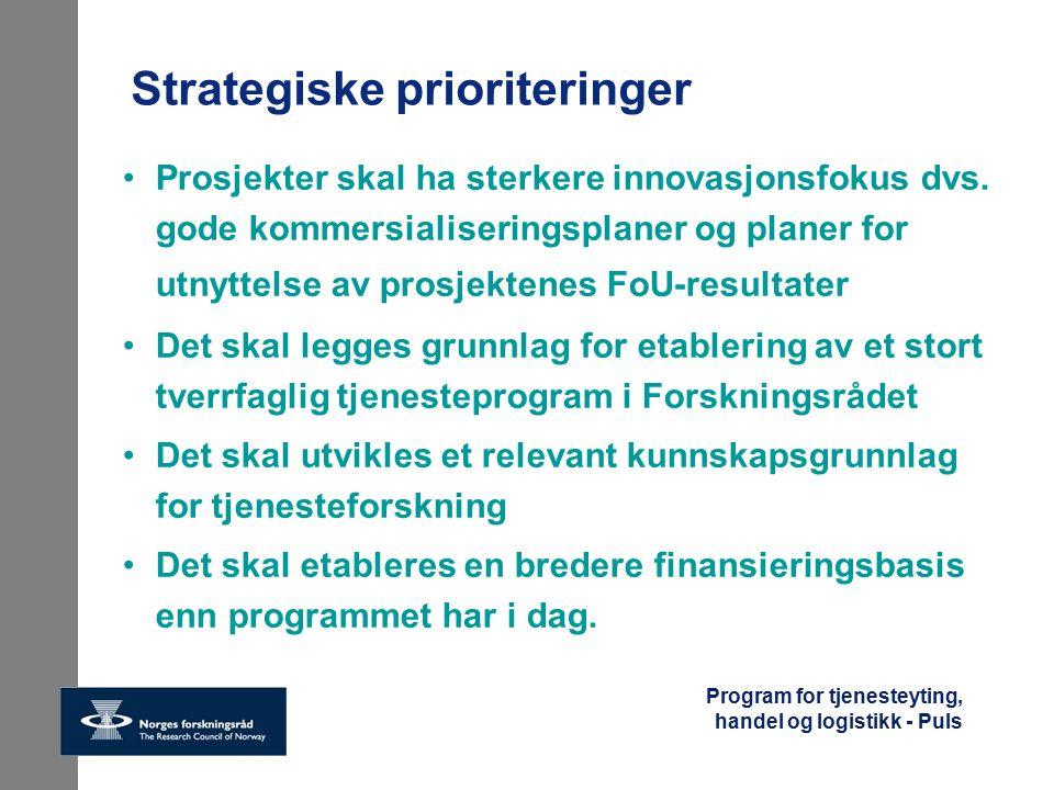 Program for tjenesteyting, handel og logistikk - Puls Strategiske prioriteringer Prosjekter skal ha sterkere innovasjonsfokus dvs. gode kommersialiser