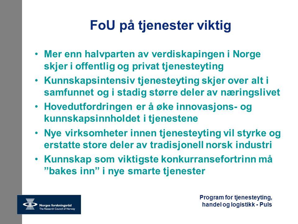 Program for tjenesteyting, handel og logistikk - Puls FoU på tjenester viktig Mer enn halvparten av verdiskapingen i Norge skjer i offentlig og privat