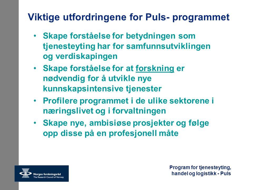 Program for tjenesteyting, handel og logistikk - Puls Puls-programmets visjon Norge skal bli et kunnskapsbasert velferdssamfunn hvor smart tjenesteyting utgjør en vesentlig del av norsk verdiskaping og eksport.