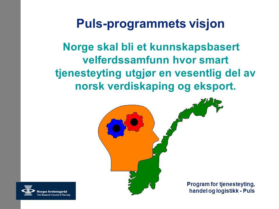 Program for tjenesteyting, handel og logistikk - Puls Programmets mål Puls-programmet skal være en betydelig faktor for økt innovasjons- og kunnskapsinnhold i norsk tjenesteyting, inkludert handel og logistikk