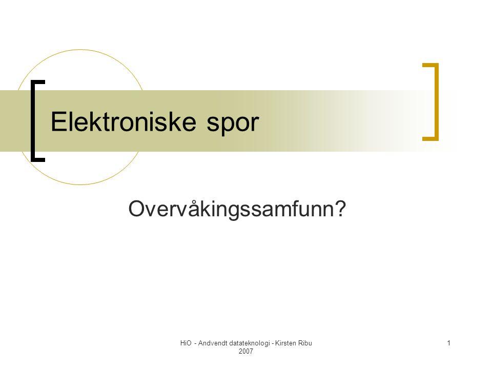 HiO - Andvendt datateknologi - Kirsten Ribu 2007 1 Elektroniske spor Overvåkingssamfunn