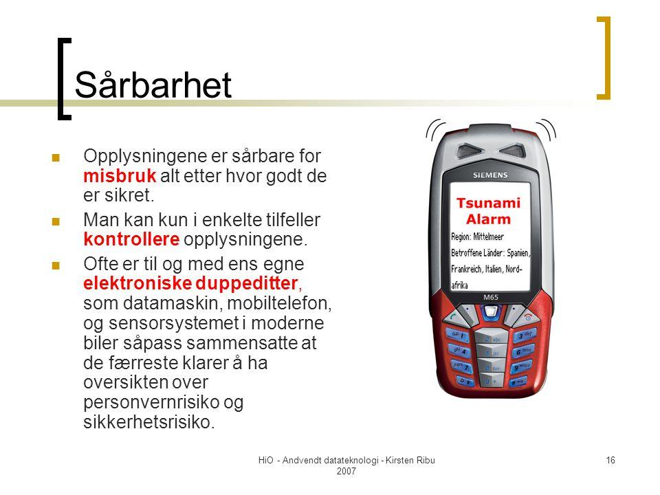HiO - Andvendt datateknologi - Kirsten Ribu 2007 16 Sårbarhet Opplysningene er sårbare for misbruk alt etter hvor godt de er sikret.