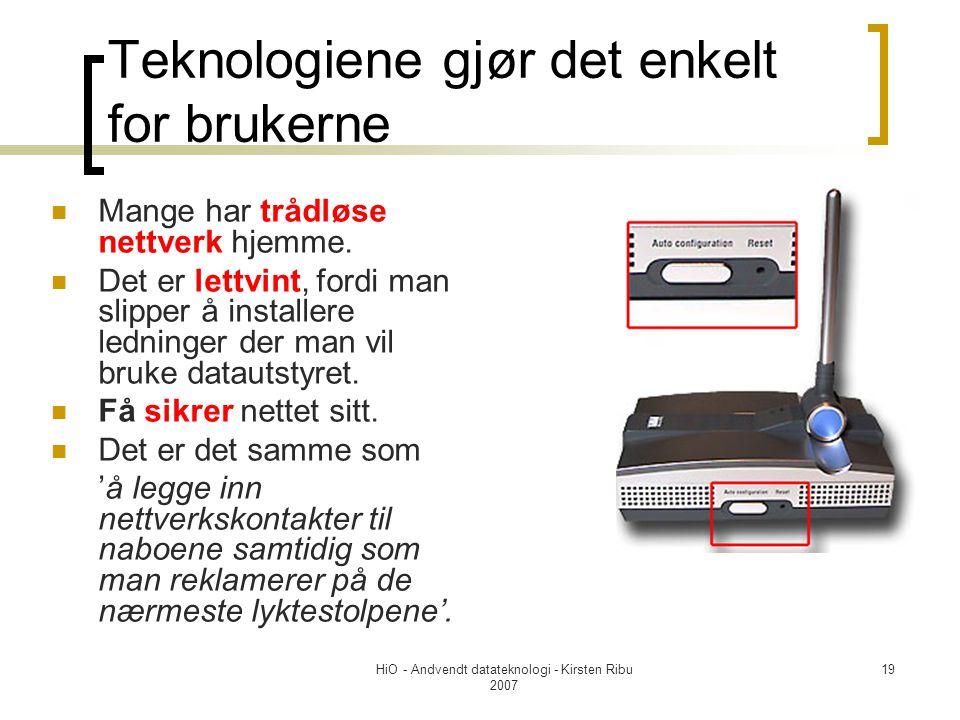 HiO - Andvendt datateknologi - Kirsten Ribu 2007 19 Teknologiene gjør det enkelt for brukerne Mange har trådløse nettverk hjemme.