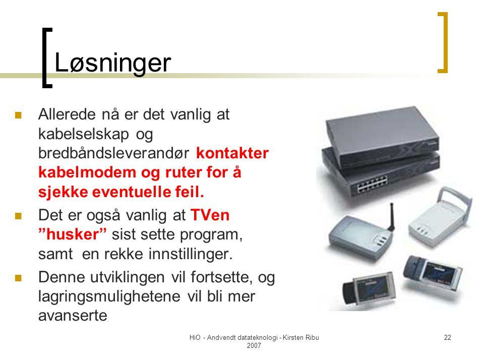 HiO - Andvendt datateknologi - Kirsten Ribu 2007 22 Løsninger Allerede nå er det vanlig at kabelselskap og bredbåndsleverandør kontakter kabelmodem og ruter for å sjekke eventuelle feil.
