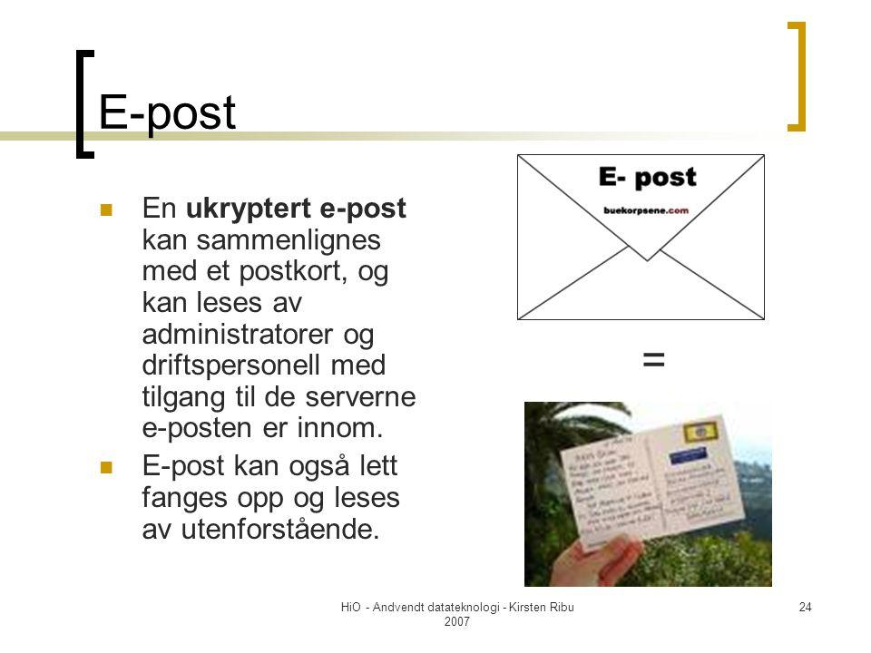 HiO - Andvendt datateknologi - Kirsten Ribu 2007 24 E-post En ukryptert e-post kan sammenlignes med et postkort, og kan leses av administratorer og driftspersonell med tilgang til de serverne e-posten er innom.