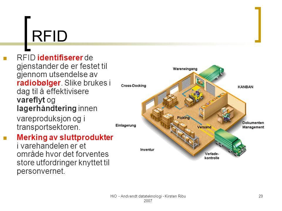 HiO - Andvendt datateknologi - Kirsten Ribu 2007 29 RFID RFID identifiserer de gjenstander de er festet til gjennom utsendelse av radiobølger.