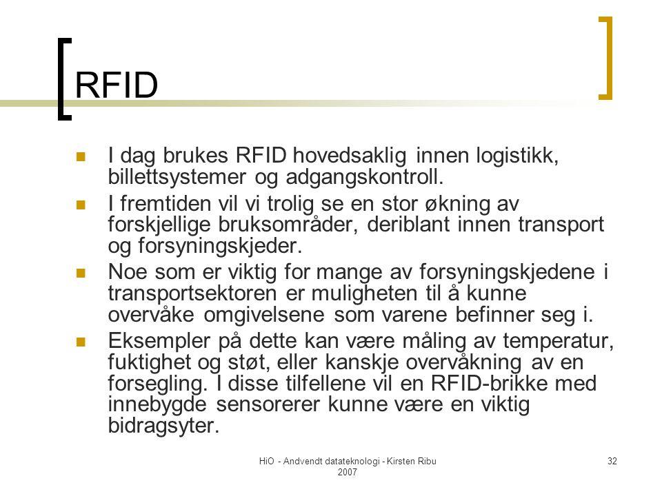 HiO - Andvendt datateknologi - Kirsten Ribu 2007 32 RFID I dag brukes RFID hovedsaklig innen logistikk, billettsystemer og adgangskontroll.