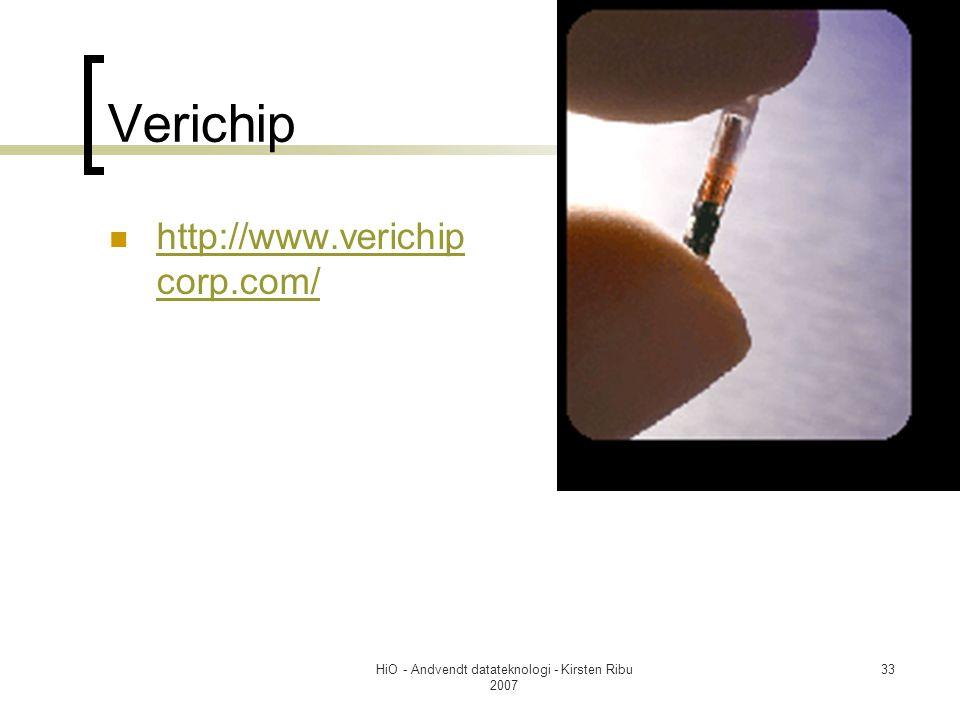HiO - Andvendt datateknologi - Kirsten Ribu 2007 33 Verichip http://www.verichip corp.com/ http://www.verichip corp.com/