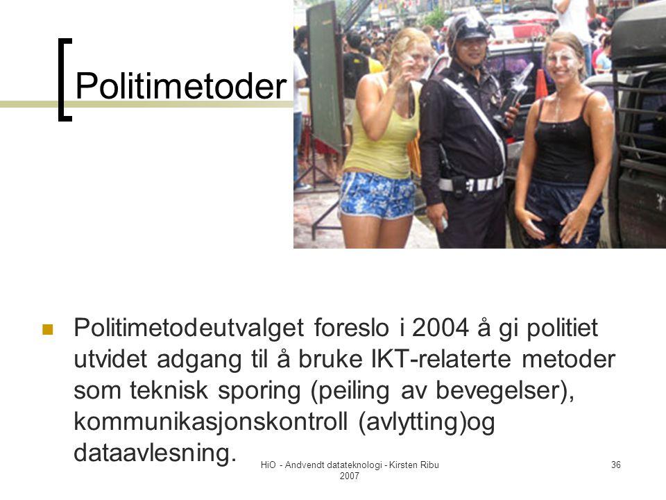 HiO - Andvendt datateknologi - Kirsten Ribu 2007 36 Politimetoder Politimetodeutvalget foreslo i 2004 å gi politiet utvidet adgang til å bruke IKT-relaterte metoder som teknisk sporing (peiling av bevegelser), kommunikasjonskontroll (avlytting)og dataavlesning.