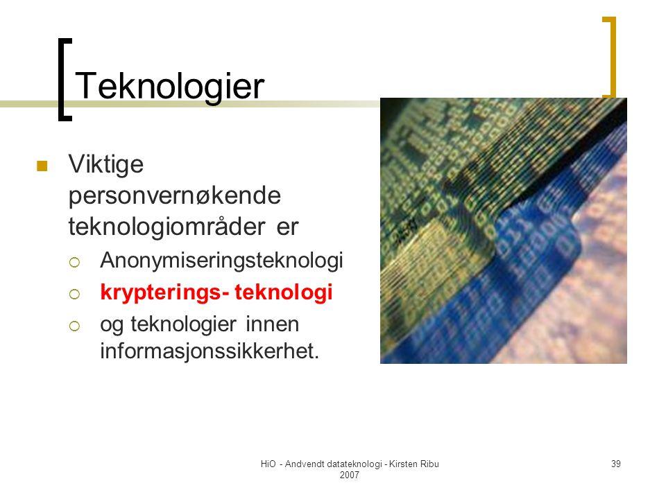 HiO - Andvendt datateknologi - Kirsten Ribu 2007 39 Teknologier Viktige personvernøkende teknologiområder er  Anonymiseringsteknologi  krypterings- teknologi  og teknologier innen informasjonssikkerhet.