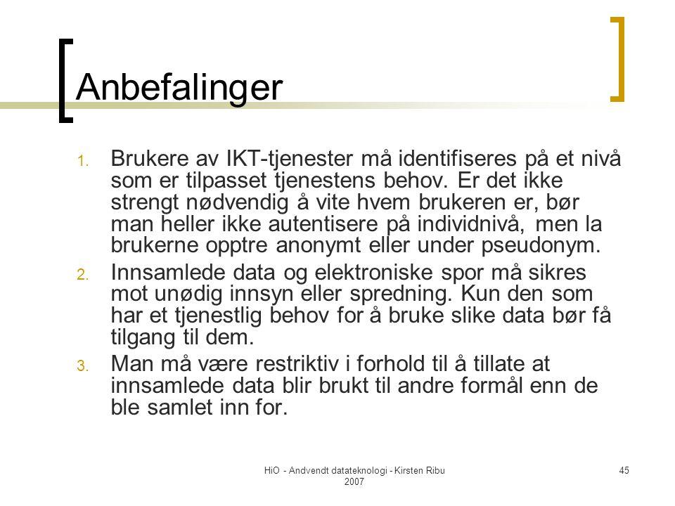 HiO - Andvendt datateknologi - Kirsten Ribu 2007 45 Anbefalinger 1.