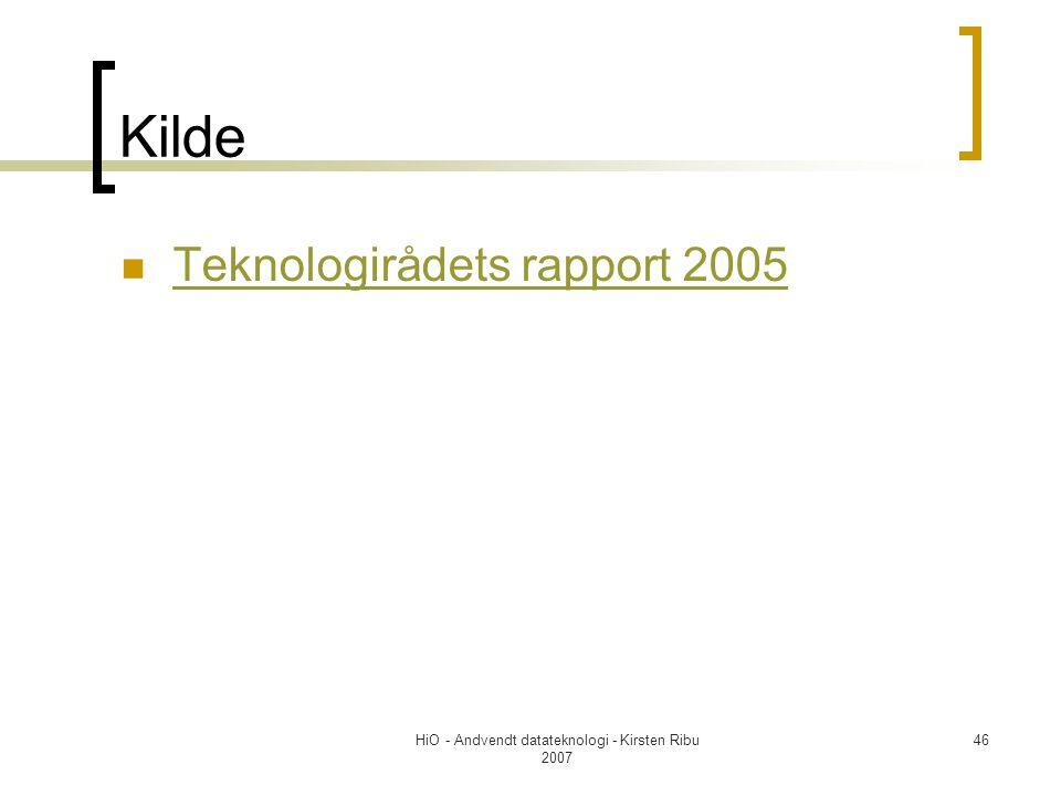 HiO - Andvendt datateknologi - Kirsten Ribu 2007 46 Kilde Teknologirådets rapport 2005