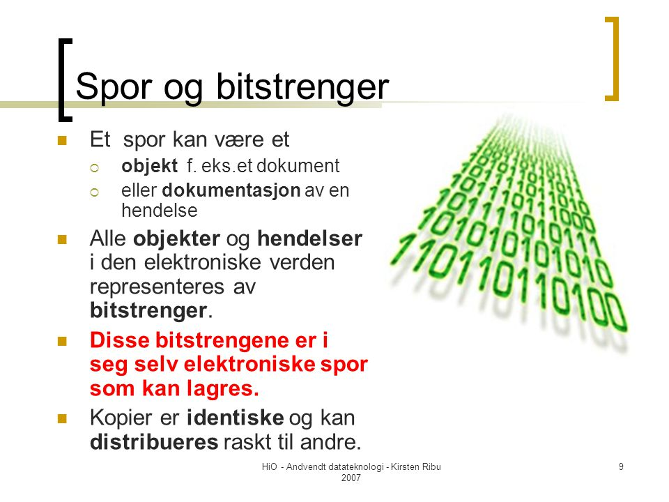 HiO - Andvendt datateknologi - Kirsten Ribu 2007 9 Spor og bitstrenger Et spor kan være et  objekt f.