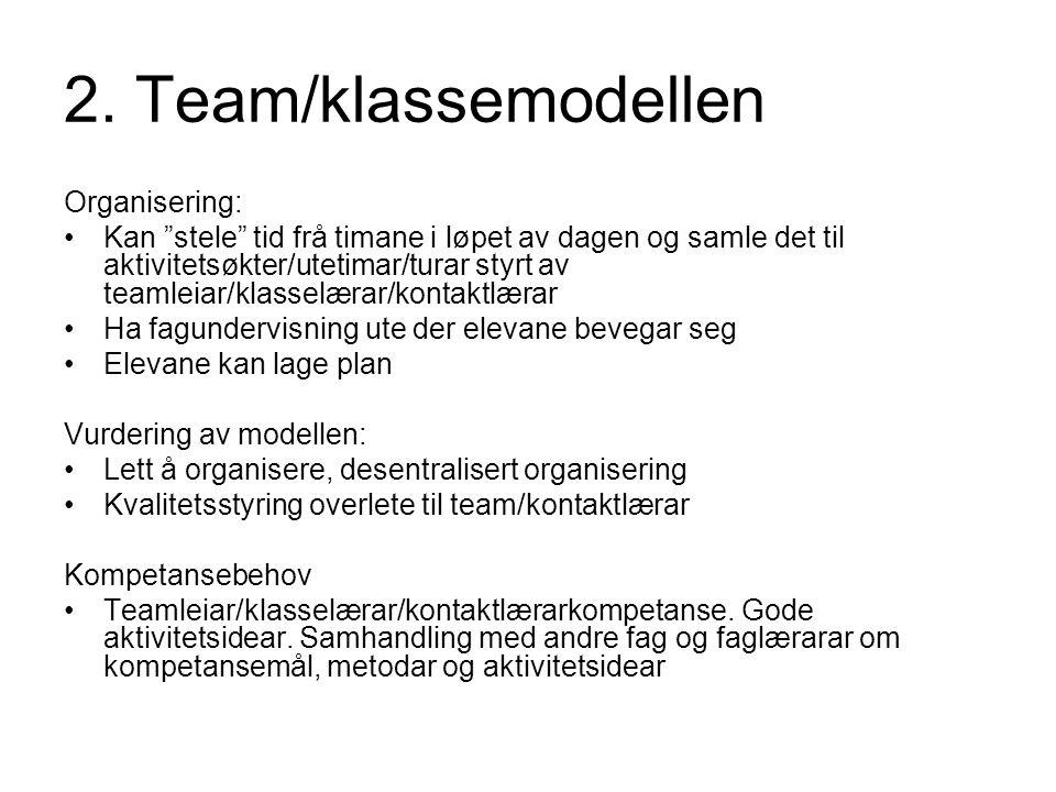 """2. Team/klassemodellen Organisering: Kan """"stele"""" tid frå timane i løpet av dagen og samle det til aktivitetsøkter/utetimar/turar styrt av teamleiar/kl"""