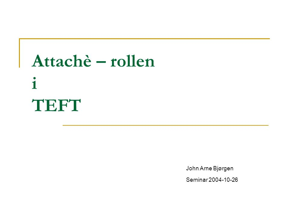 Attachè – rollen i TEFT John Arne Bjørgen Seminar 2004-10-26