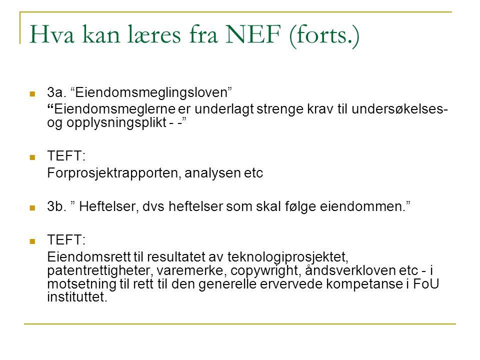 """Hva kan læres fra NEF (forts.) 3a. """"Eiendomsmeglingsloven"""" """"Eiendomsmeglerne er underlagt strenge krav til undersøkelses- og opplysningsplikt - -"""" TEF"""