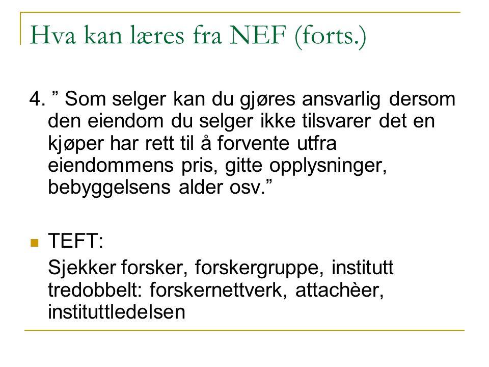 """Hva kan læres fra NEF (forts.) 4. """" Som selger kan du gjøres ansvarlig dersom den eiendom du selger ikke tilsvarer det en kjøper har rett til å forven"""