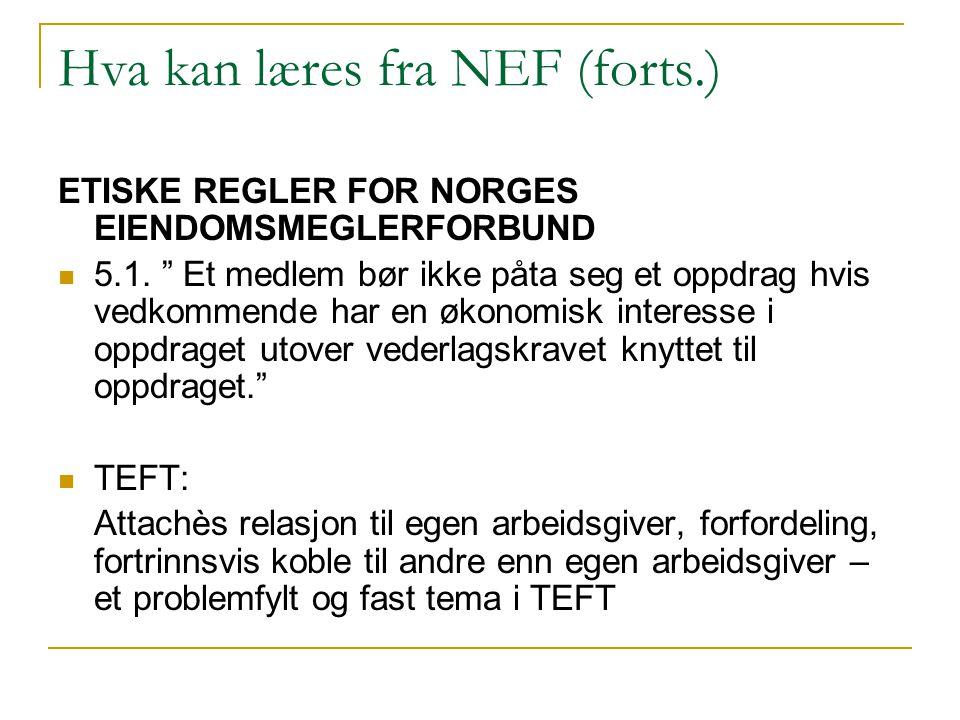 """Hva kan læres fra NEF (forts.) ETISKE REGLER FOR NORGES EIENDOMSMEGLERFORBUND 5.1. """" Et medlem bør ikke påta seg et oppdrag hvis vedkommende har en øk"""
