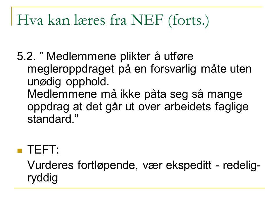 """Hva kan læres fra NEF (forts.) 5.2. """" Medlemmene plikter å utføre megleroppdraget på en forsvarlig måte uten unødig opphold. Medlemmene må ikke påta s"""