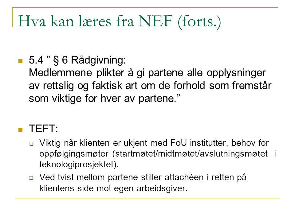 """Hva kan læres fra NEF (forts.) 5.4 """" § 6 Rådgivning: Medlemmene plikter å gi partene alle opplysninger av rettslig og faktisk art om de forhold som fr"""