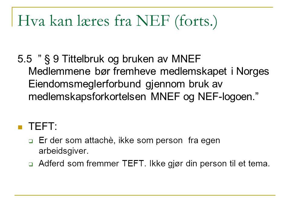 """Hva kan læres fra NEF (forts.) 5.5 """" § 9 Tittelbruk og bruken av MNEF Medlemmene bør fremheve medlemskapet i Norges Eiendomsmeglerforbund gjennom bruk"""