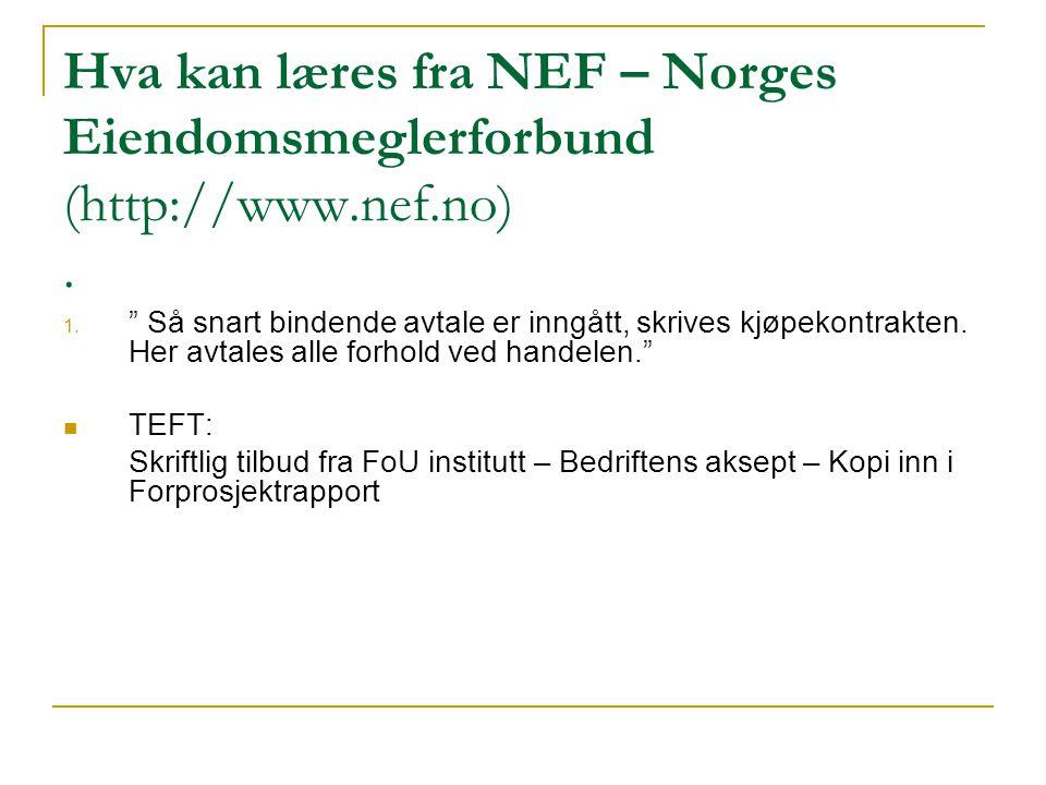 """Hva kan læres fra NEF – Norges Eiendomsmeglerforbund (http://www.nef.no). 1. """" Så snart bindende avtale er inngått, skrives kjøpekontrakten. Her avtal"""
