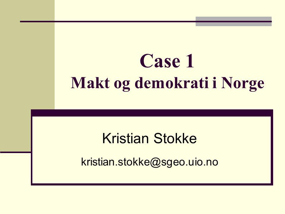 Case 1 Makt og demokrati i Norge Kristian Stokke kristian.stokke@sgeo.uio.no