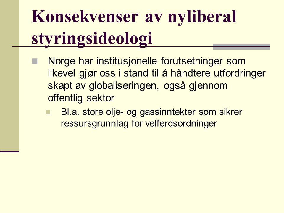 Konsekvenser av nyliberal styringsideologi Norge har institusjonelle forutsetninger som likevel gjør oss i stand til å håndtere utfordringer skapt av