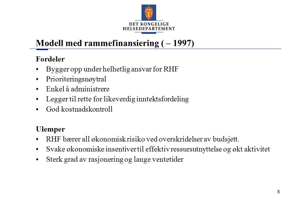 8 Modell med rammefinansiering ( – 1997) Fordeler Bygger opp under helhetlig ansvar for RHF Prioriteringsnøytral Enkel å administrere Legger til rette