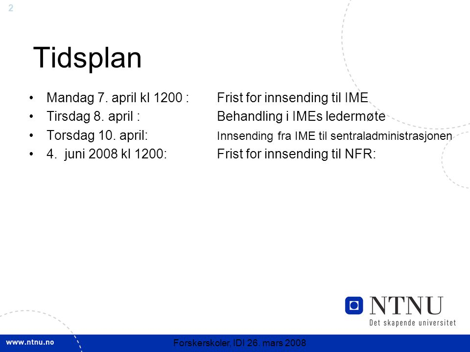 2 Forskerskoler, IDI 26. mars 2008 Tidsplan Mandag 7.