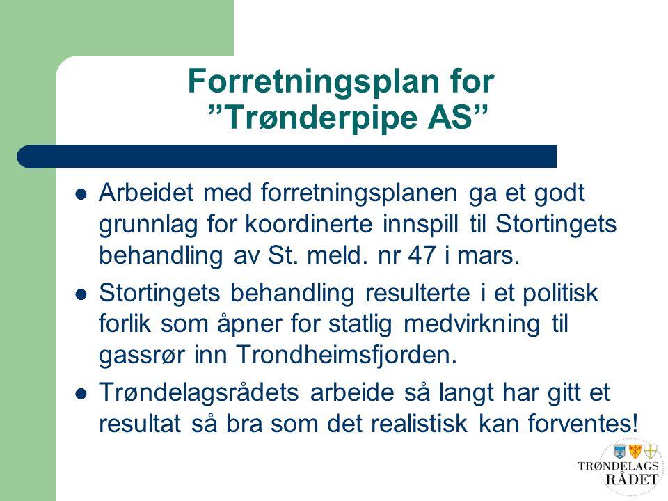 """Forretningsplan for """"Trønderpipe AS"""" Arbeidet med forretningsplanen ga et godt grunnlag for koordinerte innspill til Stortingets behandling av St. mel"""