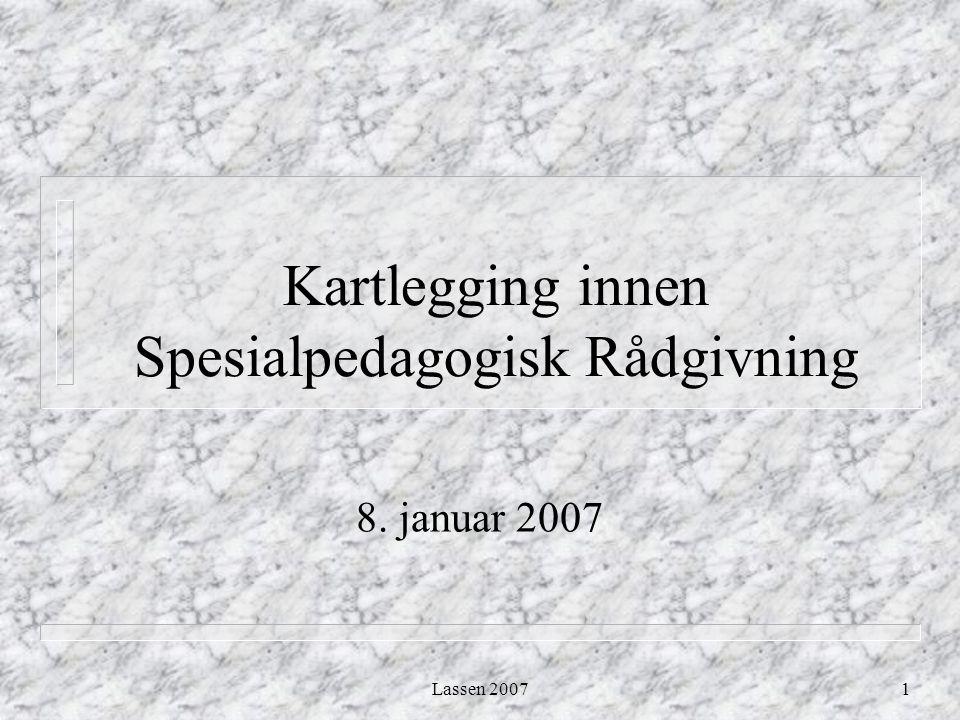 Lassen 20071 Kartlegging innen Spesialpedagogisk Rådgivning 8. januar 2007