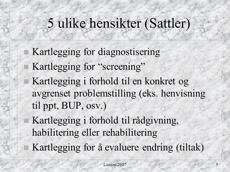 """Lassen 20075 5 ulike hensikter (Sattler) n Kartlegging for diagnostisering n Kartlegging for """"screening"""" n Kartlegging i forhold til en konkret og avg"""