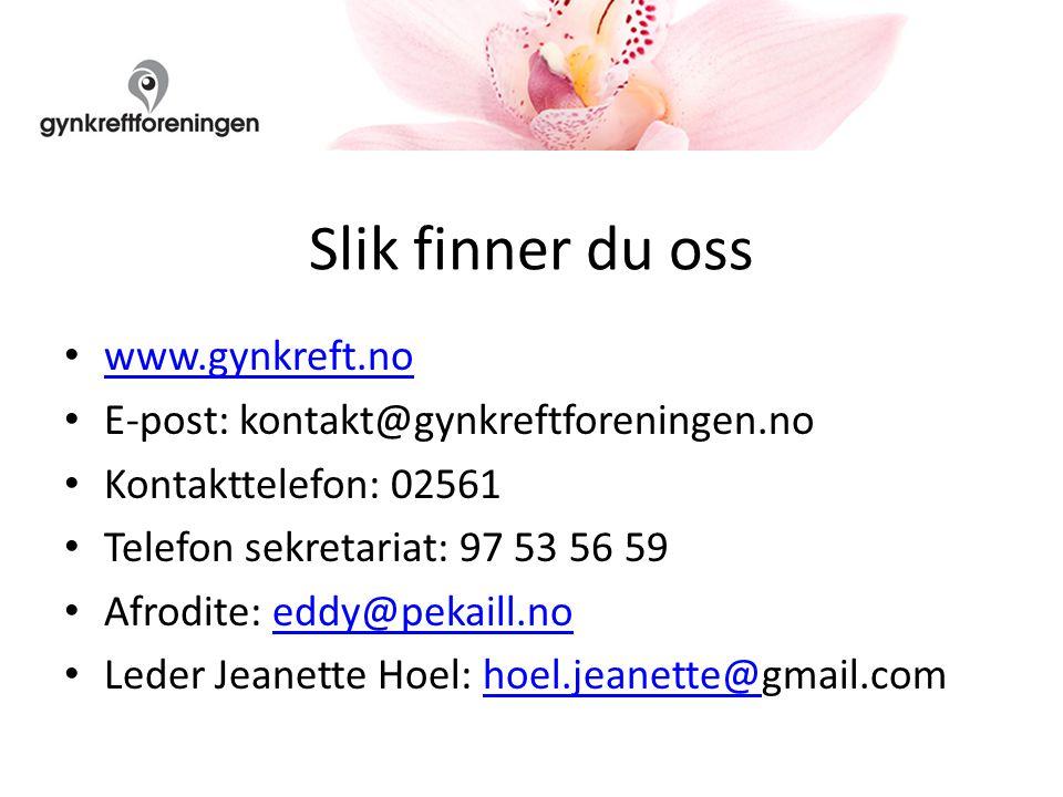 Slik finner du oss www.gynkreft.no E-post: kontakt@gynkreftforeningen.no Kontakttelefon: 02561 Telefon sekretariat: 97 53 56 59 Afrodite: eddy@pekaill.noeddy@pekaill.no Leder Jeanette Hoel: hoel.jeanette@gmail.comhoel.jeanette@