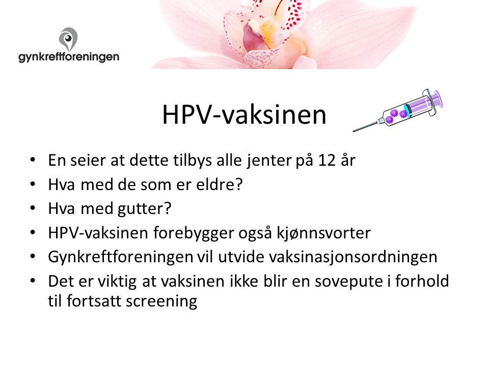 HPV-vaksinen En seier at dette tilbys alle jenter på 12 år Hva med de som er eldre.