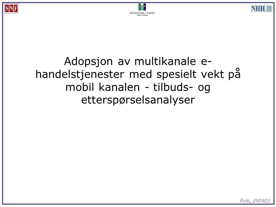 Puls, 290403 Adopsjon av multikanale e- handelstjenester med spesielt vekt på mobil kanalen - tilbuds- og etterspørselsanalyser