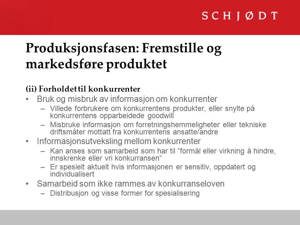 Produksjonsfasen: Fremstille og markedsføre produktet (ii) Forholdet til konkurrenter Bruk og misbruk av informasjon om konkurrenter –Villede forbruke