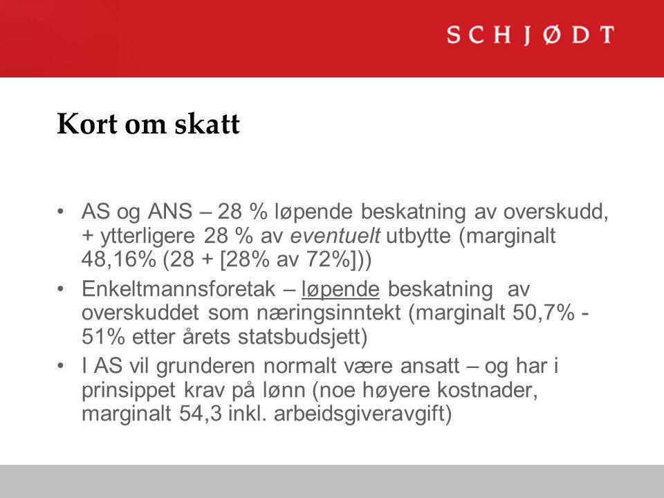 Kort om skatt AS og ANS – 28 % løpende beskatning av overskudd, + ytterligere 28 % av eventuelt utbytte (marginalt 48,16% (28 + [28% av 72%])) Enkeltm