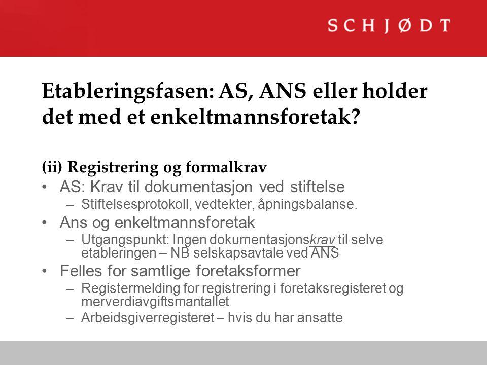 Etableringsfasen: AS, ANS eller holder det med et enkeltmannsforetak? (ii) Registrering og formalkrav AS: Krav til dokumentasjon ved stiftelse –Stifte