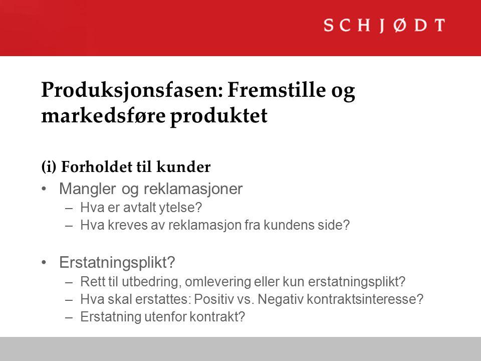 Produksjonsfasen: Fremstille og markedsføre produktet (i) Forholdet til kunder Mangler og reklamasjoner –Hva er avtalt ytelse.
