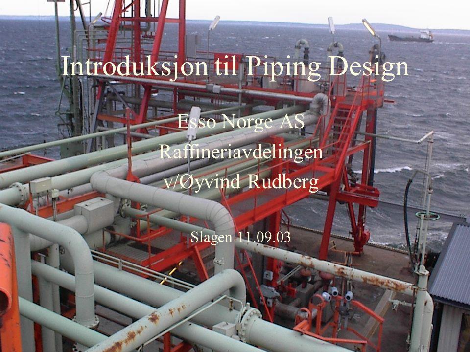 Introduksjon til Piping Design Esso Norge AS Raffineriavdelingen v/Øyvind Rudberg Slagen 11.09.03
