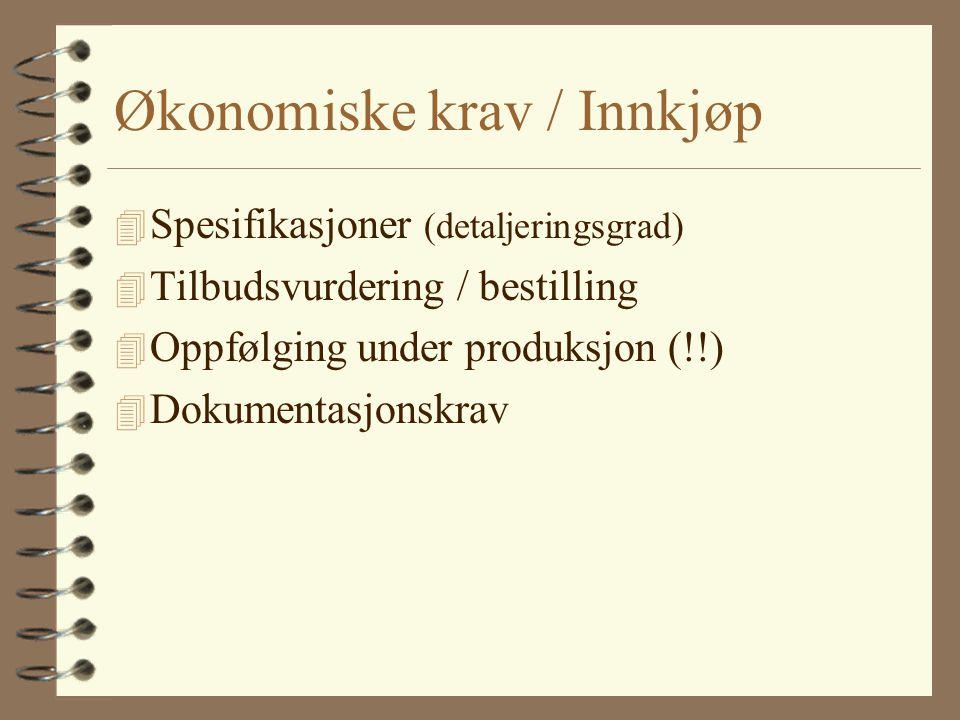 Økonomiske krav / Innkjøp 4 Spesifikasjoner (detaljeringsgrad) 4 Tilbudsvurdering / bestilling 4 Oppfølging under produksjon (!!) 4 Dokumentasjonskrav