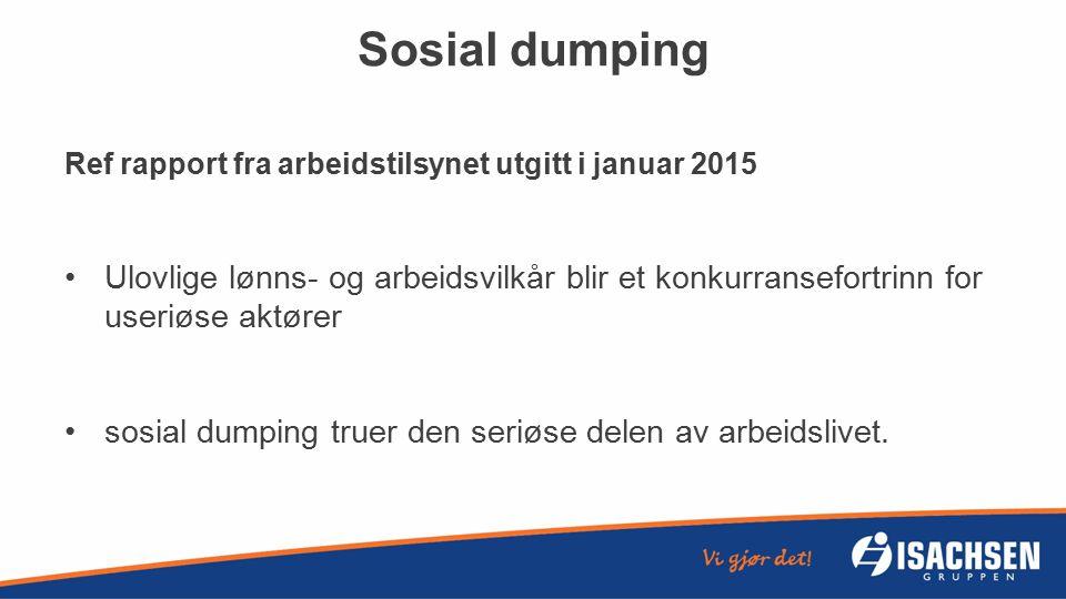 Sosial dumping Ref rapport fra arbeidstilsynet utgitt i januar 2015 Ulovlige lønns- og arbeidsvilkår blir et konkurransefortrinn for useriøse aktører sosial dumping truer den seriøse delen av arbeidslivet.