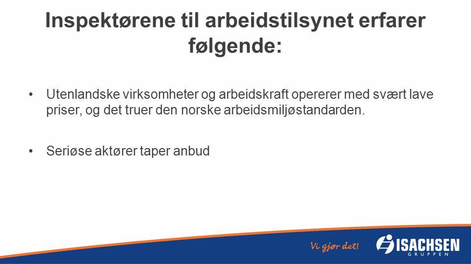 Inspektørene til arbeidstilsynet erfarer følgende: Utenlandske virksomheter og arbeidskraft opererer med svært lave priser, og det truer den norske arbeidsmiljøstandarden.