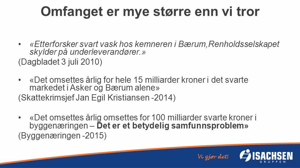 Omfanget er mye større enn vi tror «Etterforsker svart vask hos kemneren i Bærum,Renholdsselskapet skylder på underleverandører.» (Dagbladet 3 juli 20