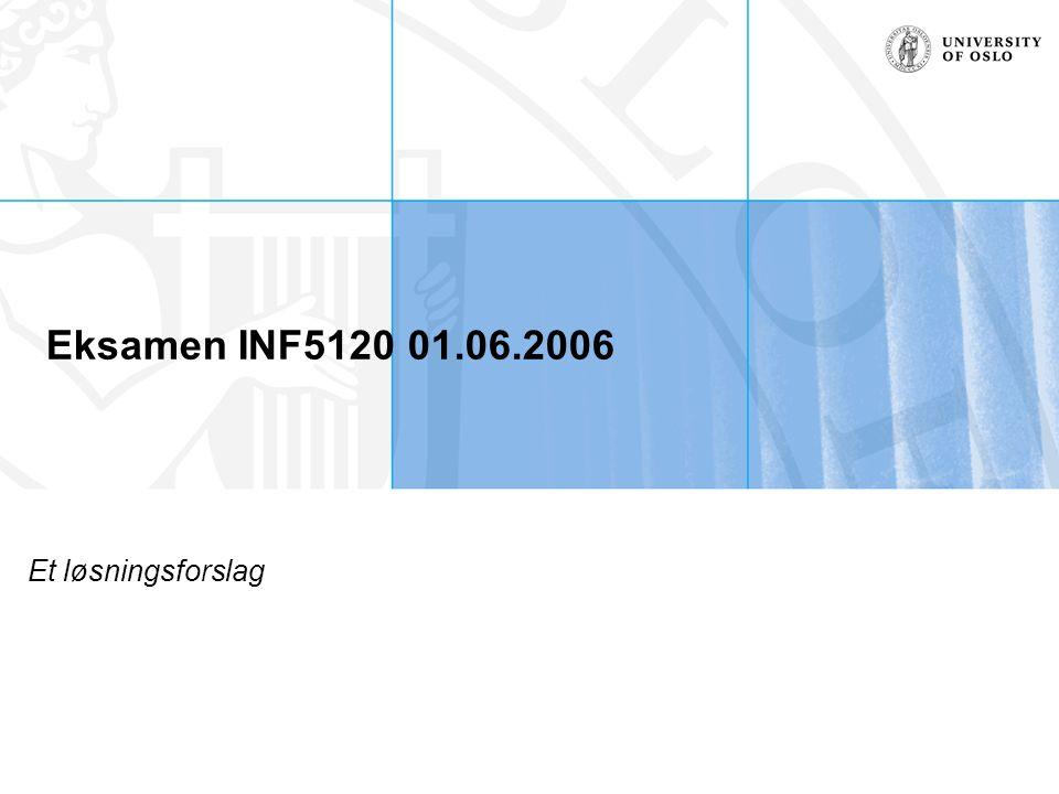Eksamen INF5120 01.06.2006 Et løsningsforslag