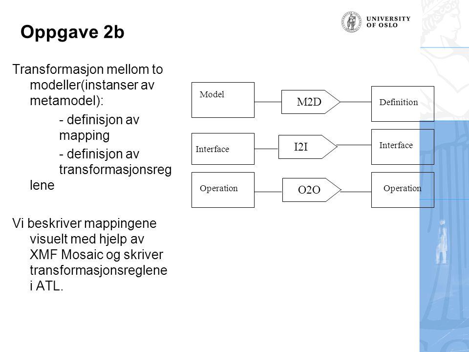 Oppgave 2b Transformasjon mellom to modeller(instanser av metamodel): - definisjon av mapping - definisjon av transformasjonsreg lene Vi beskriver map